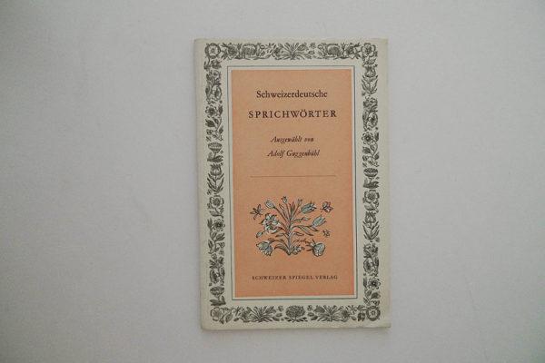 Schweizerdeutsche Sprichwörter; Ausgewählt von Adolf Guggenbühl