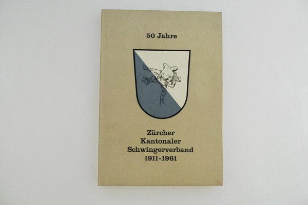 50 Jahre Zürcher Kantonaler Schwingerverband 1911 - 1961