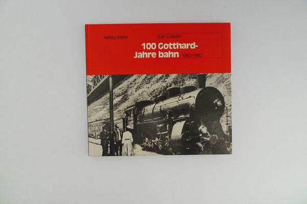 100 Jahre Gotthardbahn. 1882 -1982