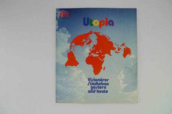 Du; Utopia. Visionärer Städtebau gestern und heute.